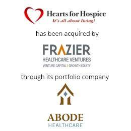 Hearts for Hospice has been acquired by frazier healthcare ventures through its portfolio company ABODE healtcare