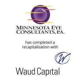 Minnesota eye consultants has completed a recapitalization with waud capital.