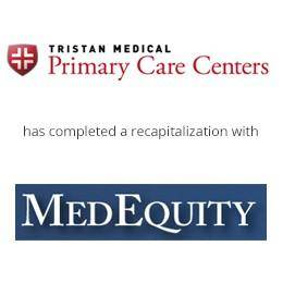 Tristan medical primary care centers has completed a recapitalization with MedEquity